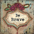Be Brave Poster by Shawn Petite