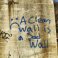 A Clean Wall is a Sad Wall Poster by Patricia Januszkiewicz