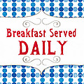 Breakfast Served Daily Print by Linda Woods