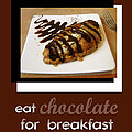 Eat Chocolate for Breakfast Print by Ann Powell