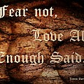 Fear Not Love All Enough Said Print by James Barnes