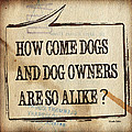 How come dogs and dog owners are so alike Print by Hiroko Sakai