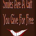 Smiles Are A Gift You Give For Free Poster by Andee Design