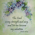 The Lord is my strength and song Poster by Becky West