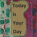 Today Is Your Day - 1 Poster by Gillian Pearce