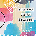 You Are In My Prayers- Colorful Greeting Card Print by Linda Woods