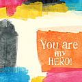 You Are My Hero- colorful greeting card Poster by Linda Woods