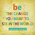 Be the change Poster by Cindy Greenbean