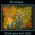 Be Unique...Follow Your Own Beat Print by The Art With A Heart By Charlotte Phillips