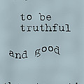 Better to be Truthful Poster by Nomad Art And  Design