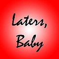 Laters Baby Poster by Jera Sky