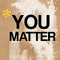 You Matter Print by Linda Woods