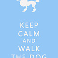 Keep Calm and Walk The Dog Poster by Nomad Art And  Design