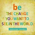 Be the change Print by Cindy Greenbean