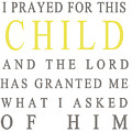 I Prayed For This Child Poster by Nomad Art And  Design